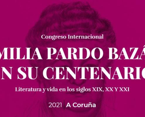 Congreso Internacional EMILIA PARDO BAZÁN EN SU CENTENARIO Literatura y vida en los siglos XIX, XX Y XXI
